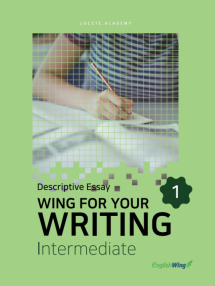 Wing for your Writing Intermediate Descriptive Essay Vol. 1